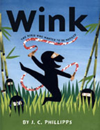WINK, THE NINJA WHO WANTED TO BE NOTICED by J.C. Phillipps